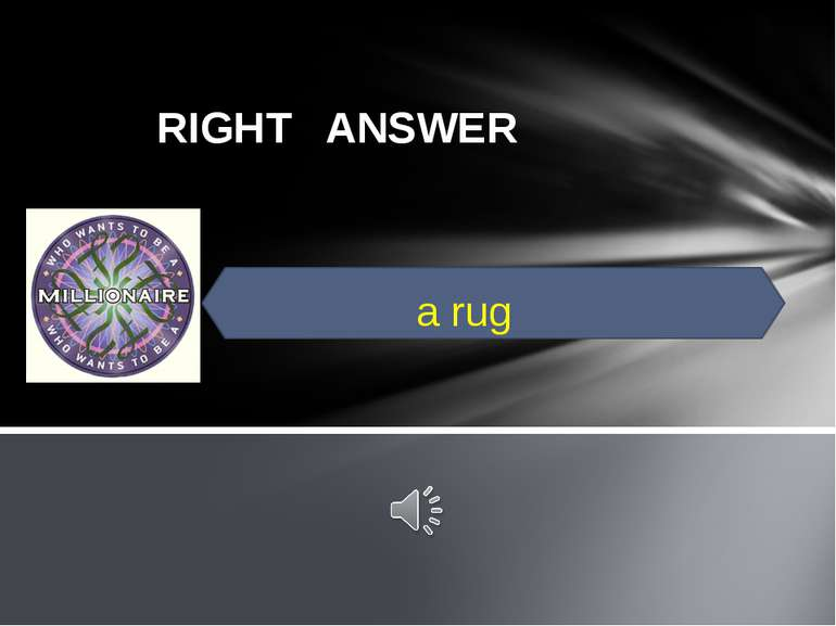 RIGHT ANSWER a rug