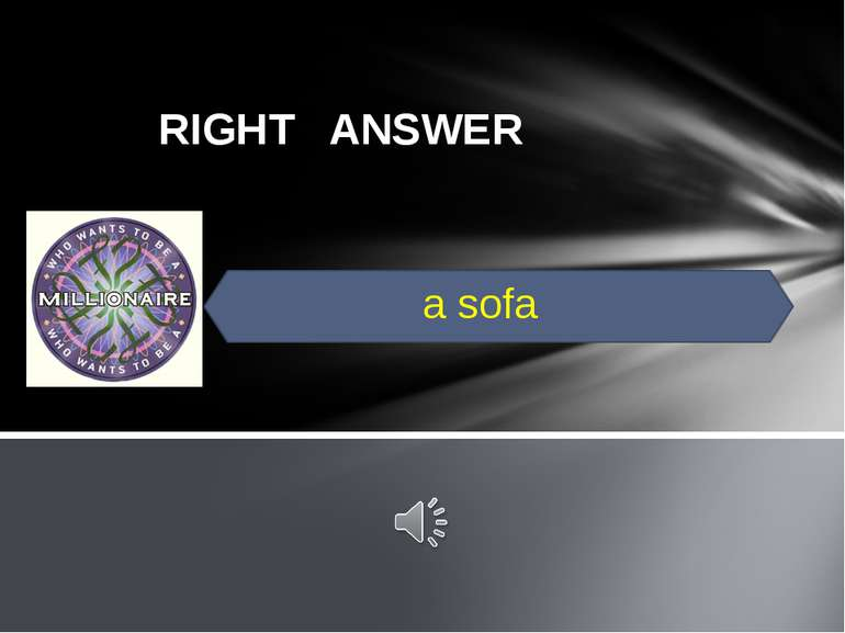 RIGHT ANSWER a sofa