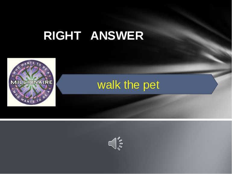 RIGHT ANSWER walk the pet