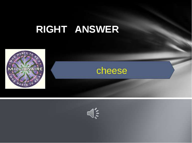 RIGHT ANSWER cheese