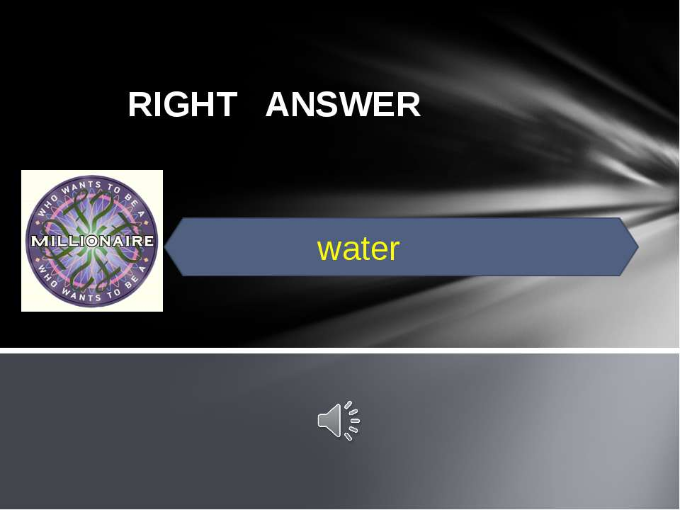 RIGHT ANSWER water