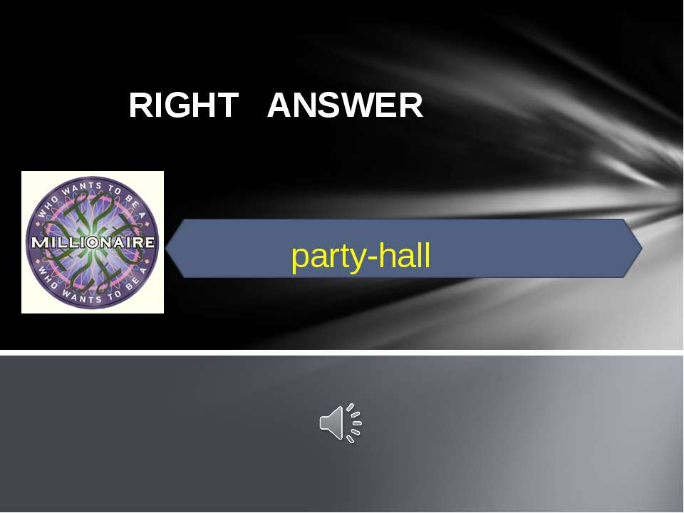 RIGHT ANSWER party-hall