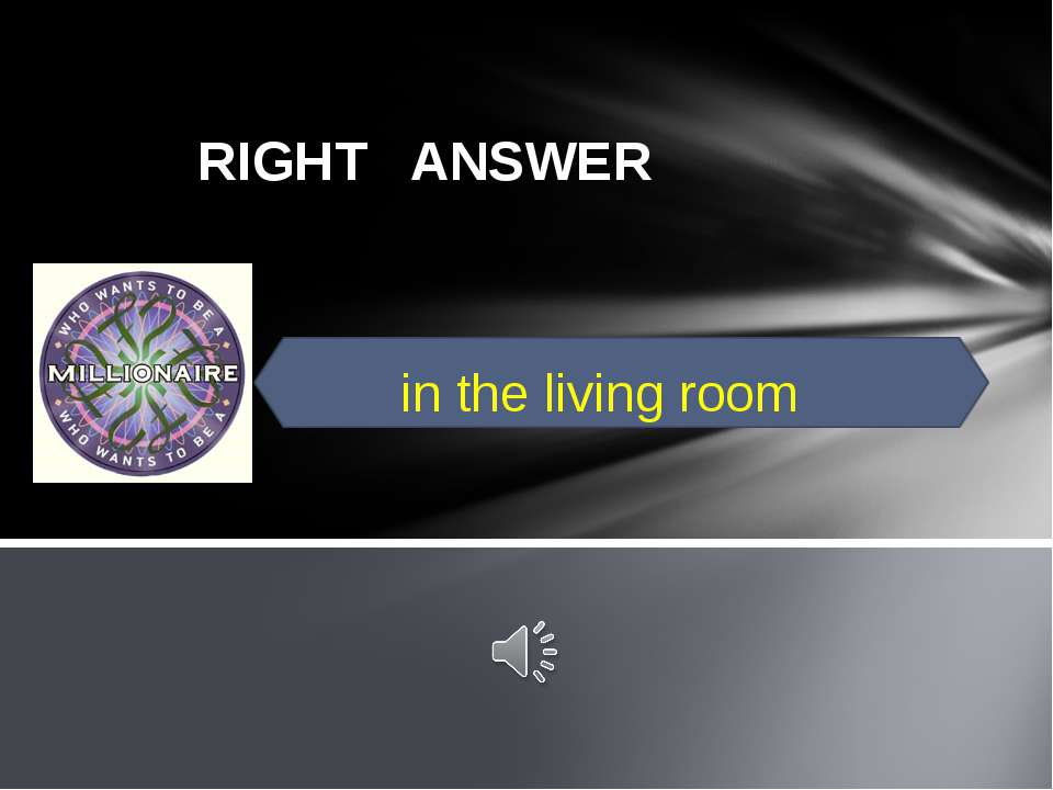 RIGHT ANSWER in the living room