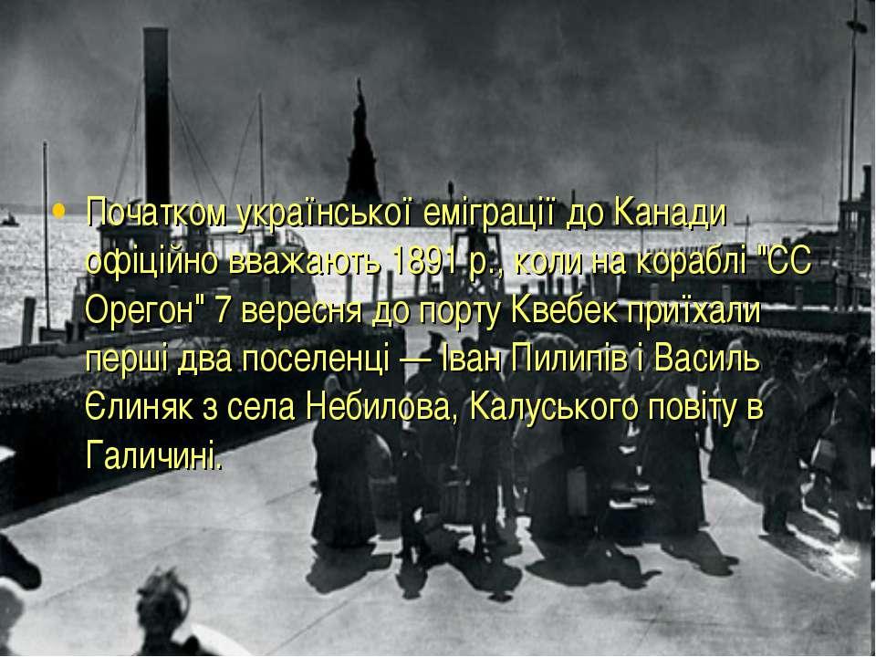 Початком української еміграції до Канади офіційно вважають 1891 р., коли на к...