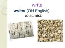 write writan (Old English) – to scratch