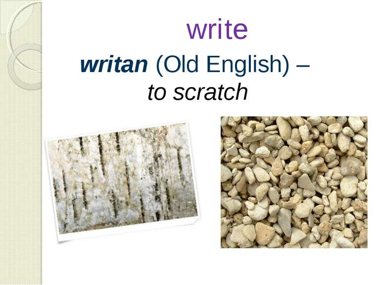 write writan (Old English) – to scratch