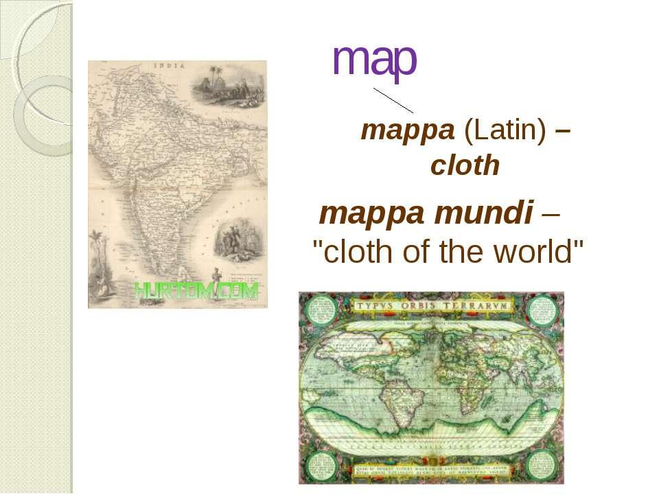 """map mappa (Latin) – cloth mappa mundi – """"cloth of the world"""""""