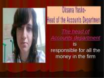 The head of Accounts department is responsible for all the money in the firm