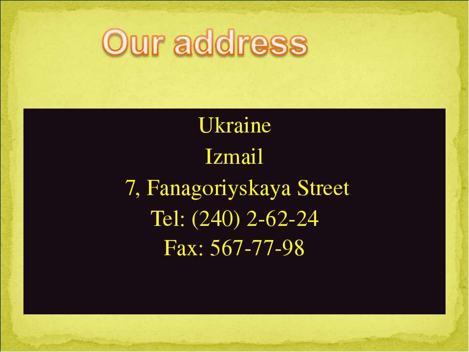Ukraine Izmail 7, Fanagoriyskaya Street Tel: (240) 2-62-24 Fax: 567-77-98