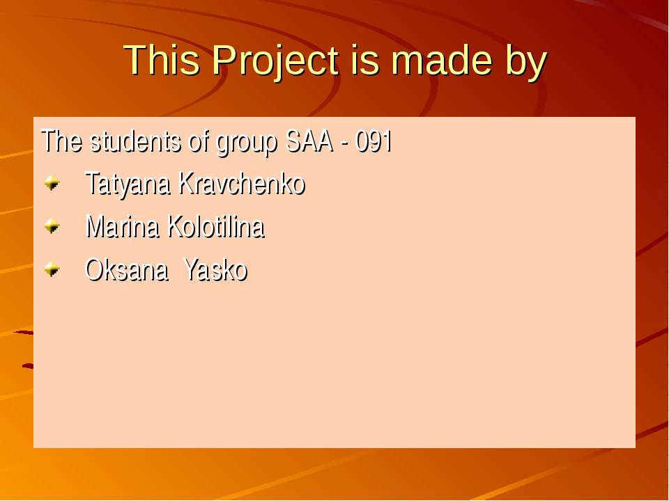 This Project is made by The students of group SAA - 091 Tatyana Kravchenko Ma...