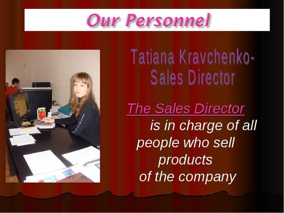 The Sales Director is in charge of all people who sell products of the company