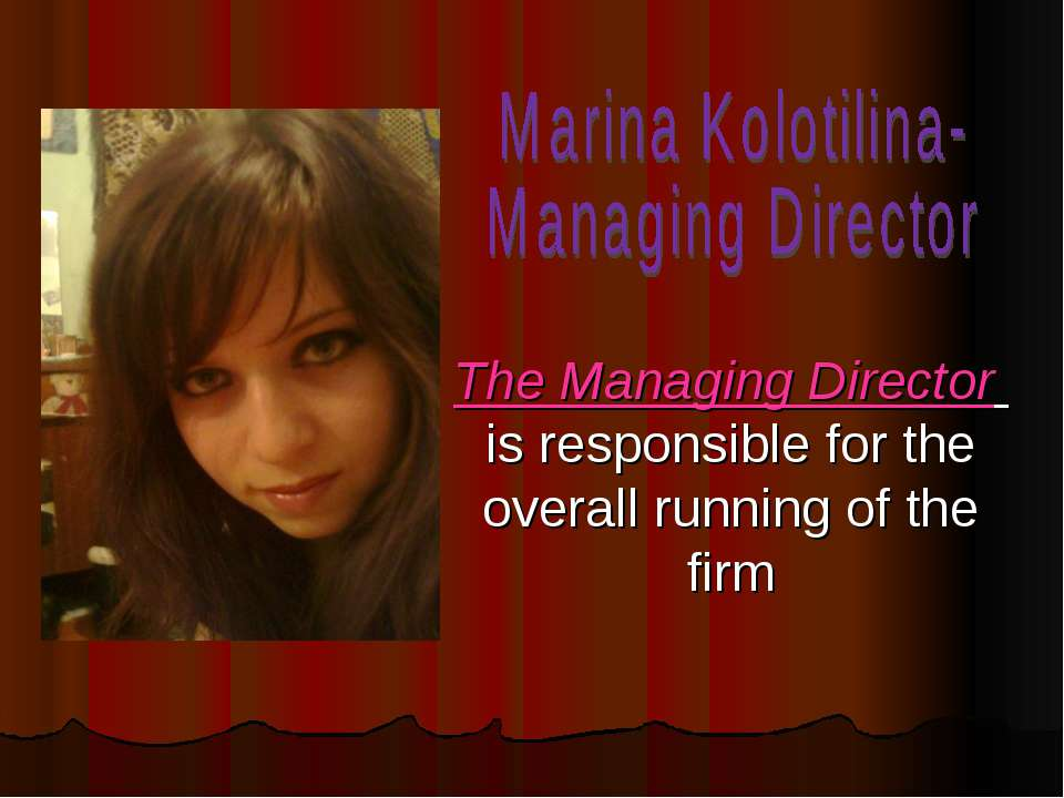 The Managing Director is responsible for the overall running of the firm