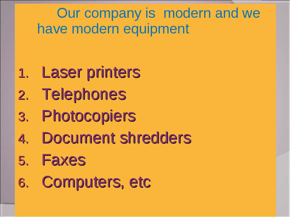 Our company is modern and we have modern equipment Laser printers Telephones ...