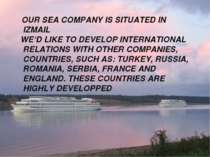 OUR SEA COMPANY IS SITUATED IN IZMAIL WE'D LIKE TO DEVELOP INTERNATIONAL RELA...