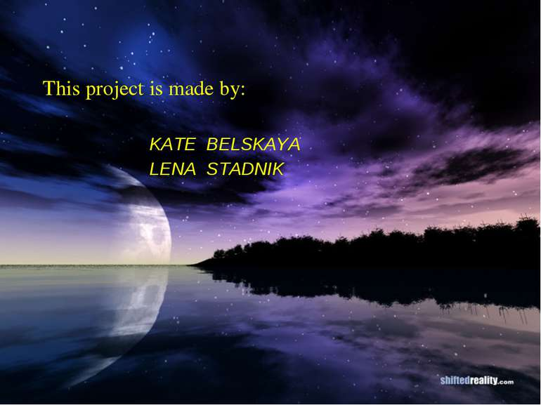 This project is made by: KATE BELSKAYA LENA STADNIK