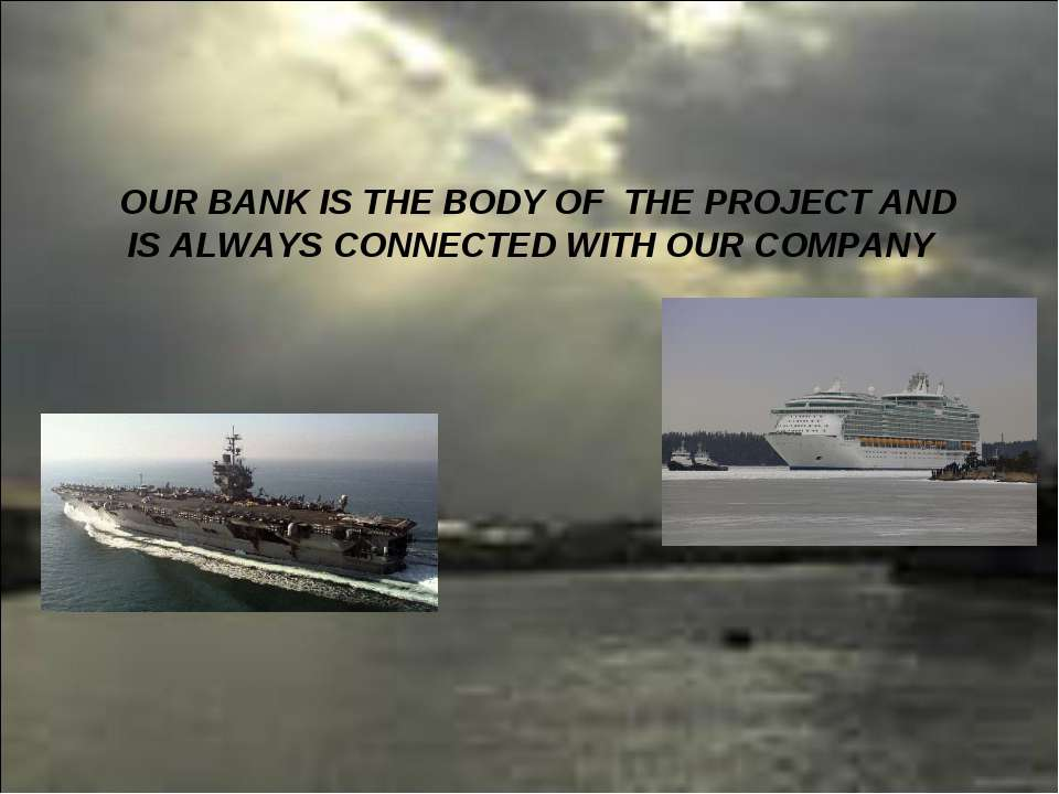 OUR BANK IS THE BODY OF THE PROJECT AND IS ALWAYS CONNECTED WITH OUR COMPANY
