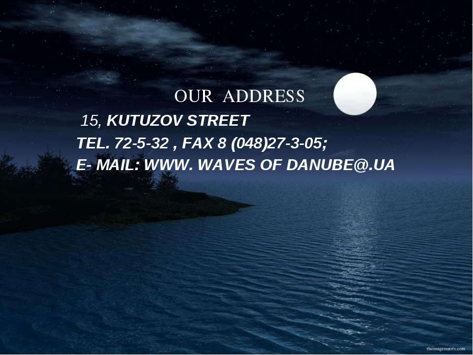 OUR ADDRESS 15, KUTUZOV STREET TEL. 72-5-32 , FAX 8 (048)27-3-05; E- MAIL: WW...