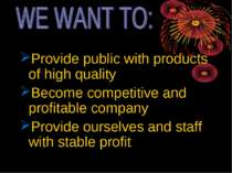 Provide public with products of high quality Become competitive and profitabl...
