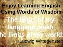 The limits of my language mean the limits of my world. Ludwig Wittegenstein E...