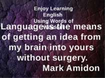 Language is the means of getting an idea from my brain into yours without sur...