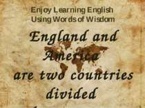 England and America are two countries divided by a common language. George Be...