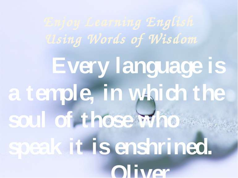 Enjoy Learning English Using Words of Wisdom Every language is a temple, in w...