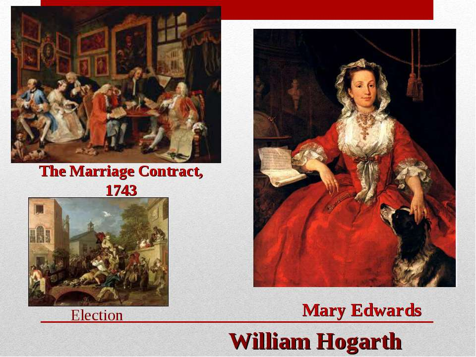 Mary Edwards The Marriage Contract, 1743 William Hogarth Election