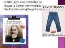 In 1860, jeans were created by Levi Strauss, a German that immigrated to San ...