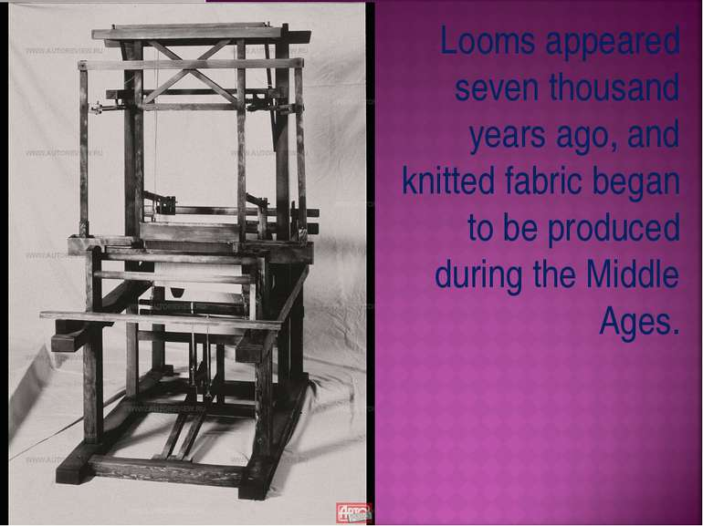 Looms appeared seven thousand years ago, and knitted fabric began to be produ...