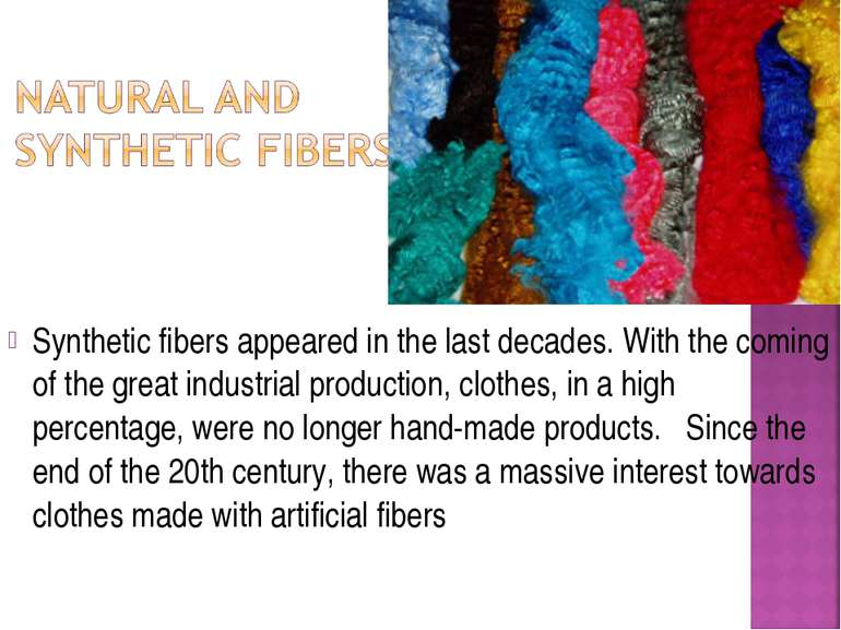 Synthetic fibers appeared in the last decades. With the coming of the great i...