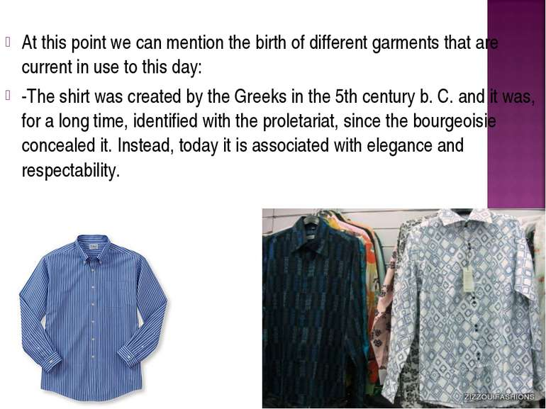 At this point we can mention the birth of different garments that are current...