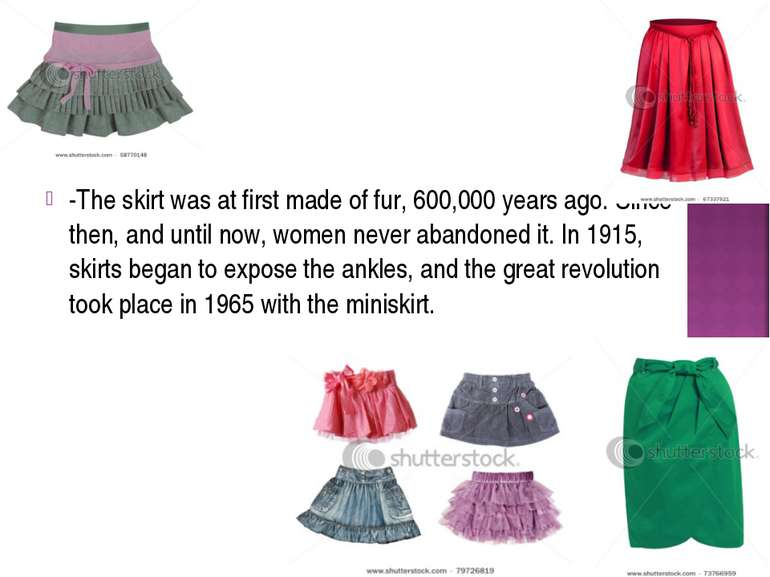-The skirt was at first made of fur, 600,000 years ago. Since then, and until...