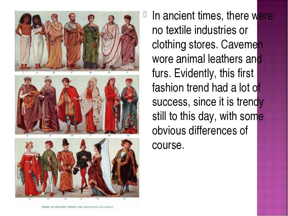 In ancient times, there were no textile industries or clothing stores. Caveme...