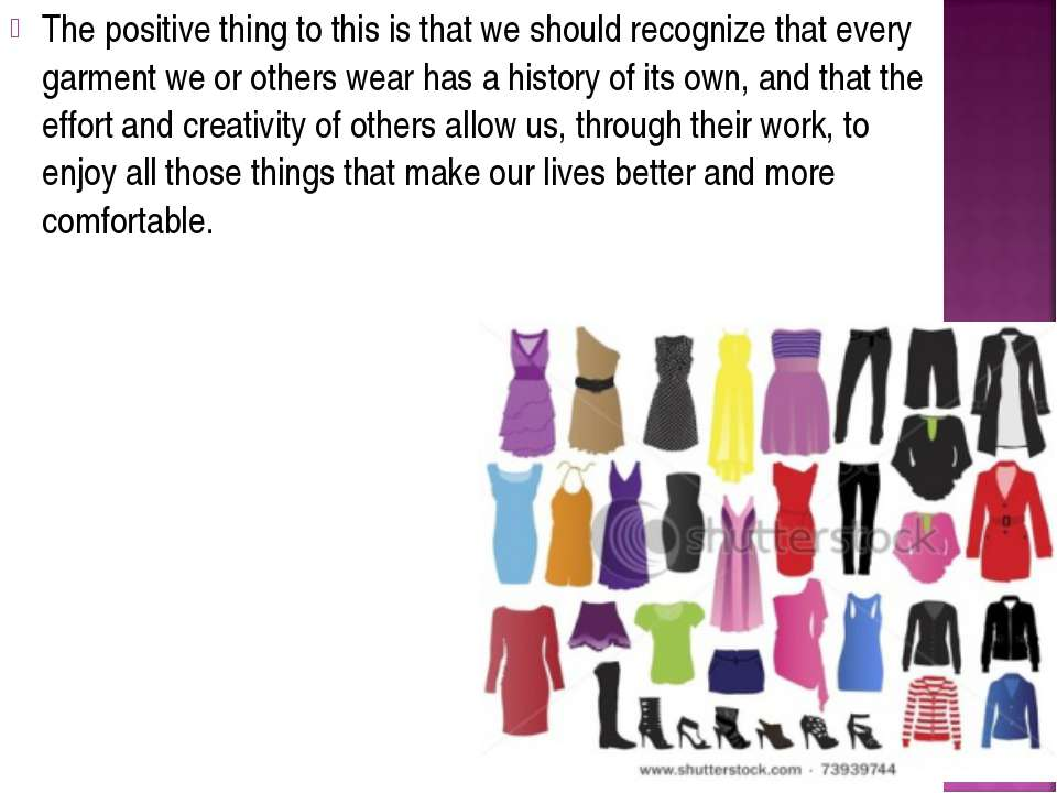 The positive thing to this is that we should recognize that every garment we ...