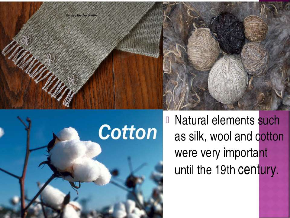 Natural elements such as silk, wool and cotton were very important until the ...