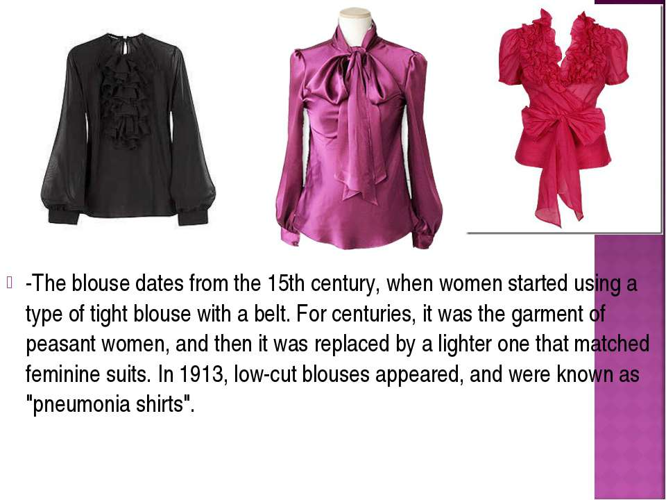 -The blouse dates from the 15th century, when women started using a type of t...