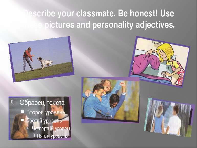 Describe your classmate. Be honest! Use these pictures and personality adject...