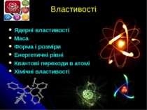 Властивості Ядерні властивості Маса Форма і розміри Енергетичні рівні Квантов...