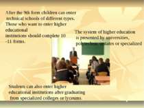After the 9th form children can enter technical schools of different types. T...