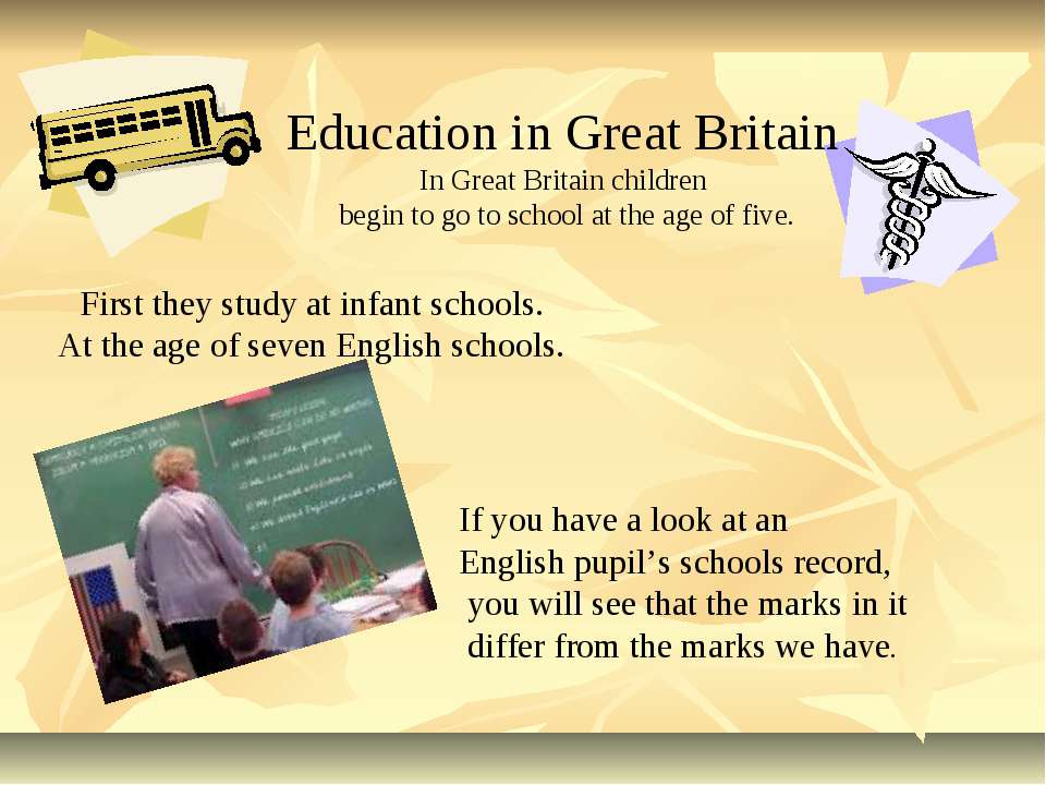 Education in Great Britain In Great Britain children begin to go to school at...