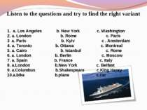 Listen to the questions and try to find the right variant 1. a. Los Angeles ...