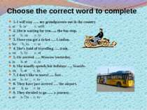 Choose the correct word to complete 1. I will stay ….. my grandparents out in...