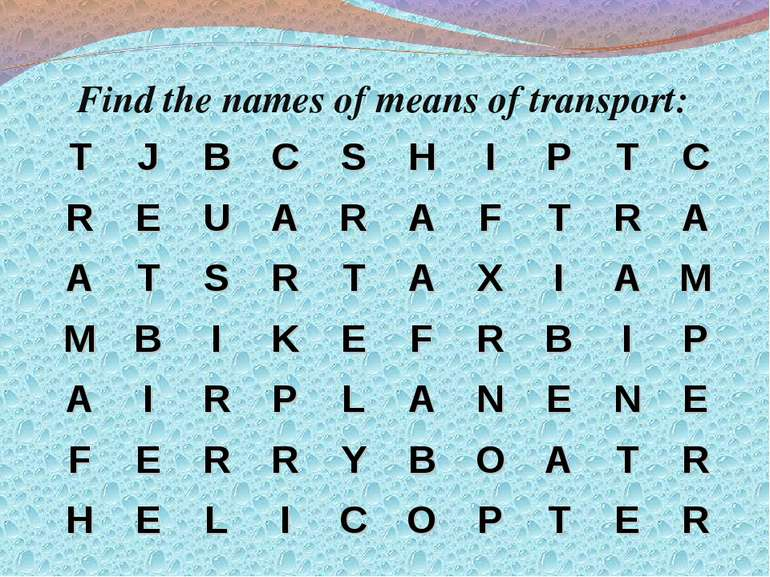 Find the names of means of transport: T J B C S H I P T C R E U A R A F T R A...