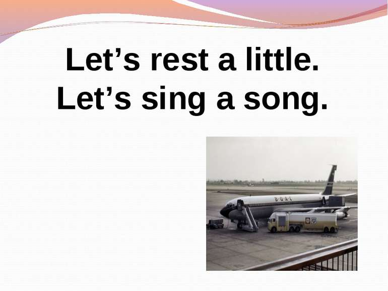 Let's rest a little. Let's sing a song.