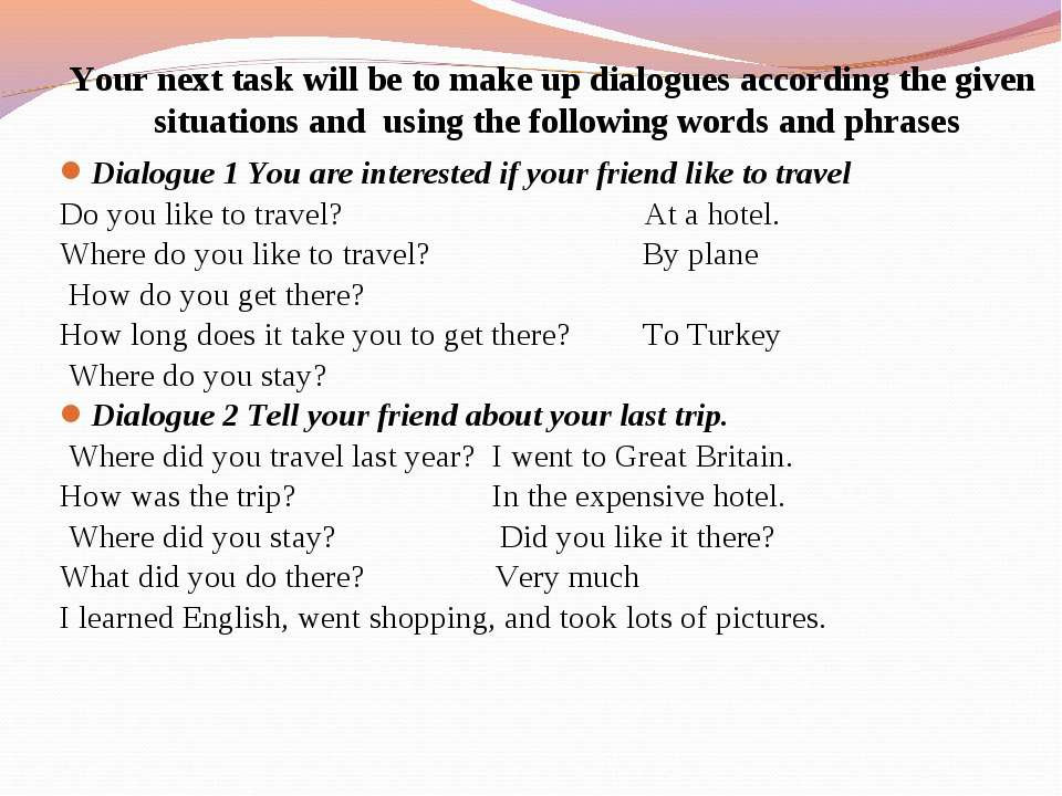 Dialogue 1 You are interested if your friend like to travel Do you like to tr...