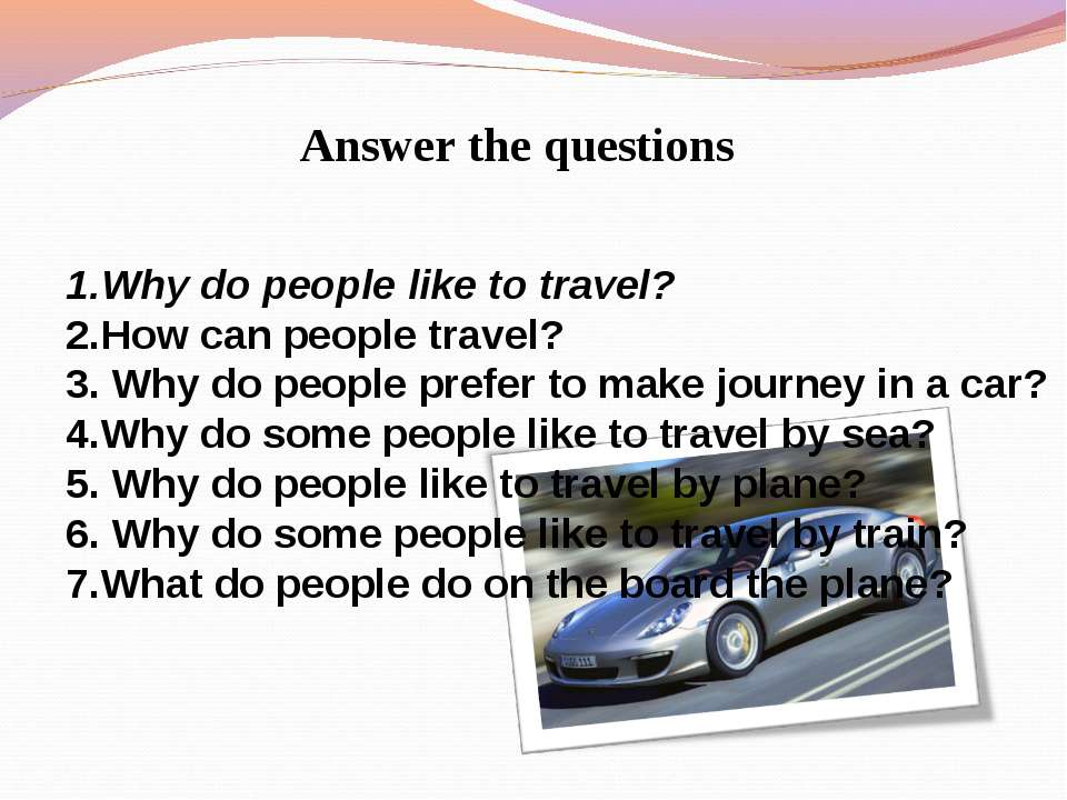 Why do people like to travel? How can people travel? Why do people prefer to ...
