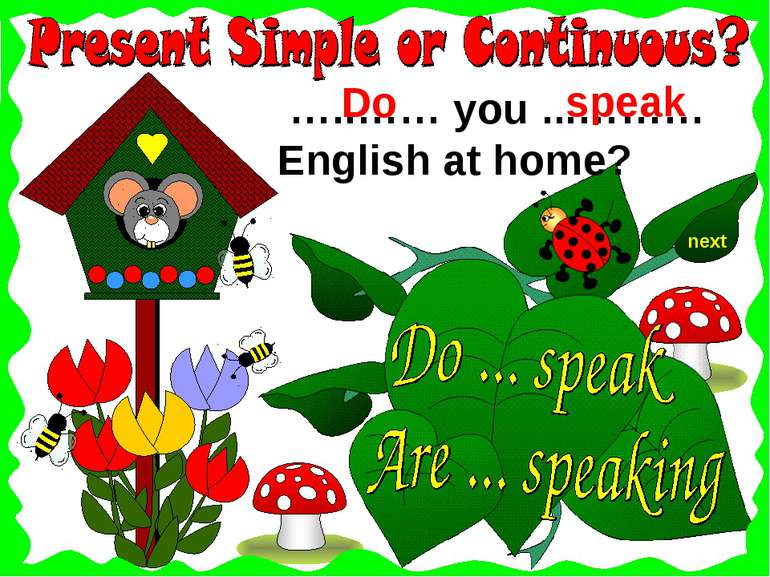 next …..…… you ...……… English at home? speak Do
