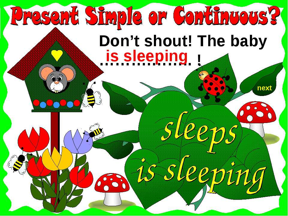 next Don't shout! The baby ……….…….. ! is sleeping