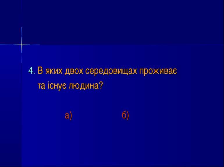 4. В яких двох середовищах проживає та існує людина? а) б)