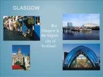GLASGOW But Glasgow is the largest city of Scotland..
